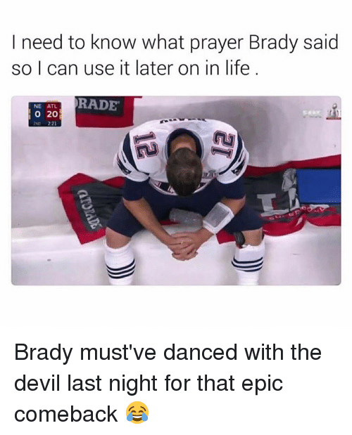 Rading: I need to know what prayer Brady said  so I can use it later on in life  RADE  NE ATL.  O 20 Brady must've danced with the devil last night for that epic comeback 😂