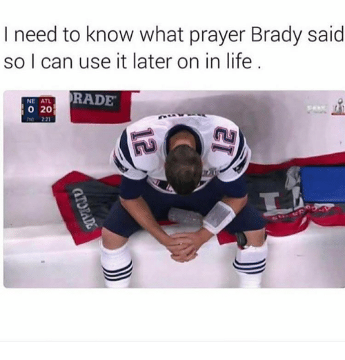 Rading: I need to know what prayer Brady said  so I can use it later on in life  NNE ATL RADE  20