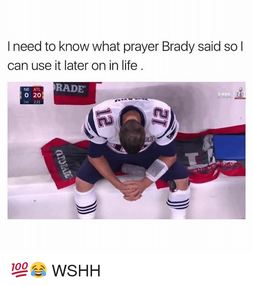 Rading: I need to know what prayer Brady said so l  can use it later on in life  RADE  NE ATL  20  2ND 2:21 💯😂 WSHH