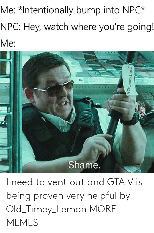 I Need: I need to vent out and GTA V is being proven very helpful by Old_Timey_Lemon MORE MEMES