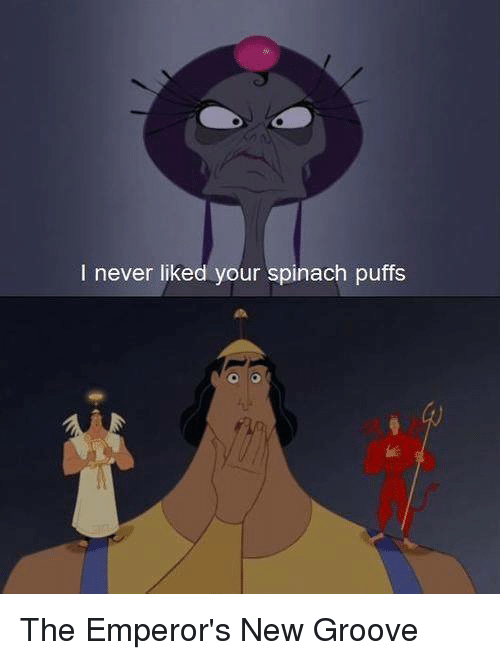Emperor's New Groove, Memes, and Never: I never liked your spinach puffs The Emperor's New Groove