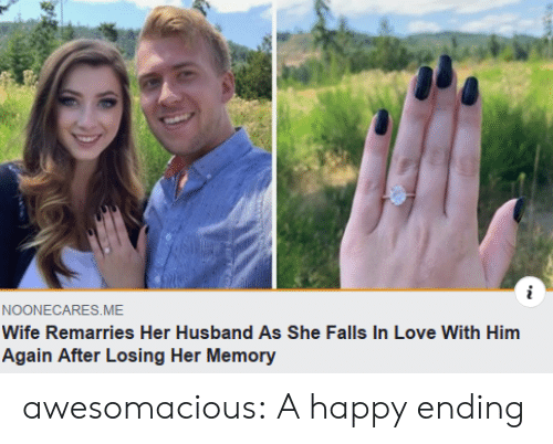 Love, Tumblr, and Blog: i  NOONECARES.ME  Wife Remarries Her Husbande As She Falls In Love With Him  Again After Losing Her Memory awesomacious:  A happy ending