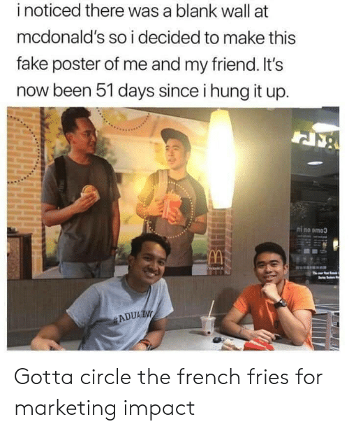 french fries: i noticed there was a blank wall at  mcdonald's so i decided to make this  fake poster of me and my friend. It's  now been 51 days since i hung it up.  ni no omoo Gotta circle the french fries for marketing impact