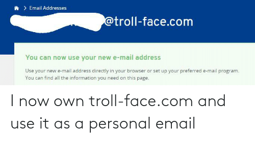 troll face: I now own troll-face.com and use it as a personal email