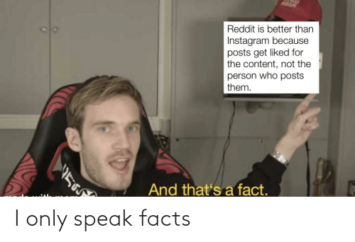 Facts: I only speak facts