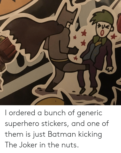 generic: I ordered a bunch of generic superhero stickers, and one of them is just Batman kicking The Joker in the nuts.