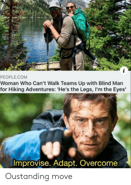 Com, Who, and Man: i  PEOPLE.COM  Woman Who Can't Walk Teams Up with Blind Man  for Hiking Adventures: 'He's the Legs,I'm the Eyes  Improvise. Adapt. Overcome Oustanding move