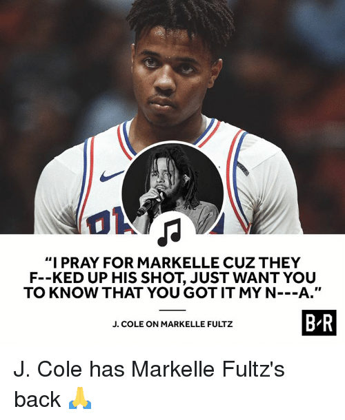 "J. Cole, Back, and Got: ""I PRAY FOR MARKELLE CUZ THEY  F--KED UP HIS SHOT, JUST WANT YOU  TO KNOW THAT YOU GOT IT MY N---A.""  B-R  J. COLE ON MARKELLE FULTZ J. Cole has Markelle Fultz's back 🙏"