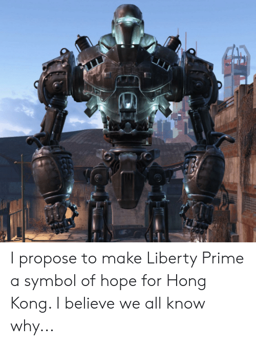 Liberty Prime: I propose to make Liberty Prime a symbol of hope for Hong Kong. I believe we all know why...