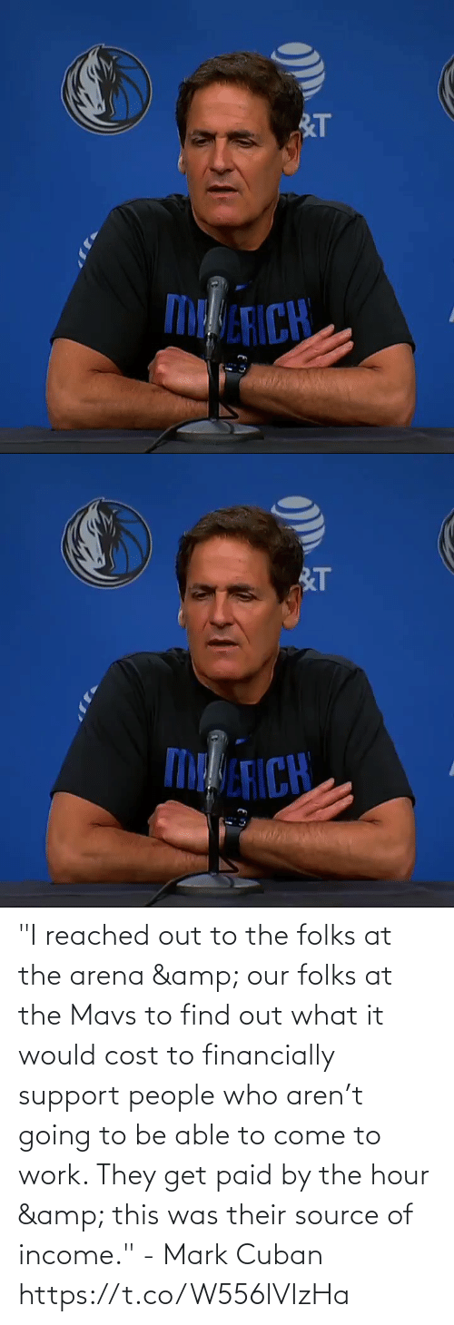 "Out To: ""I reached out to the folks at the arena & our folks at the Mavs to find out what it would cost to financially support people who aren't going to be able to come to work. They get paid by the hour & this was their source of income."" - Mark Cuban   https://t.co/W556lVIzHa"