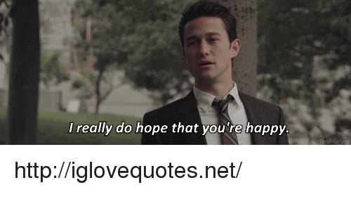 Happy, Http, and Hope: I really do hope that you 're happy http://iglovequotes.net/
