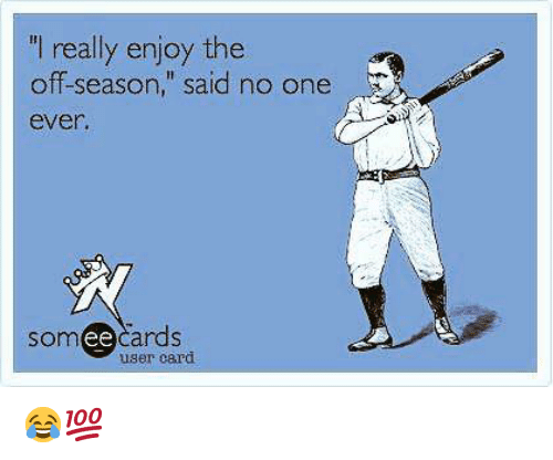 """Mlb, Someecards, and One: I really enjoy the  off-season,"""" said no one  ever  someecards  ее  user card 😂💯"""