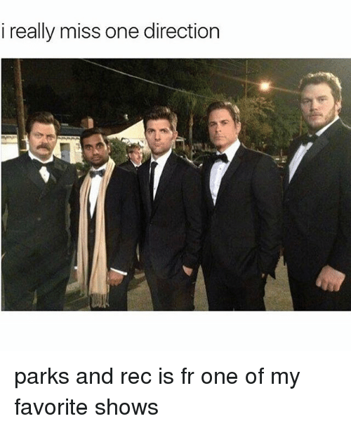 favoritism: i really miss one direction parks and rec is fr one of my favorite shows