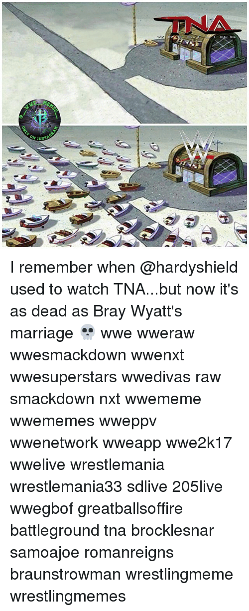 Marriage, Memes, and World Wrestling Entertainment: I remember when @hardyshield used to watch TNA...but now it's as dead as Bray Wyatt's marriage 💀 wwe wweraw wwesmackdown wwenxt wwesuperstars wwedivas raw smackdown nxt wwememe wwememes wweppv wwenetwork wweapp wwe2k17 wwelive wrestlemania wrestlemania33 sdlive 205live wwegbof greatballsoffire battleground tna brocklesnar samoajoe romanreigns braunstrowman wrestlingmeme wrestlingmemes