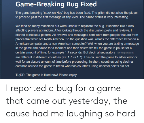 A Game: I reported a bug for a game that came out yesterday, the cause had me laughing so hard