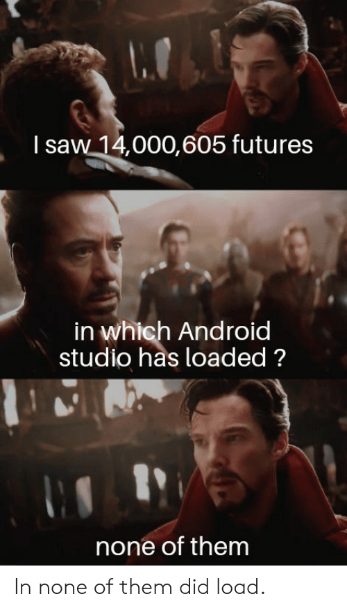 Android, Saw, and Futures: I saw 14,000,605 futures  in which Android  studio has loaded?  none of them In none of them did load.