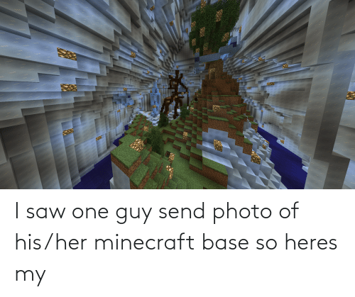 Of His: I saw one guy send photo of his/her minecraft base so heres my