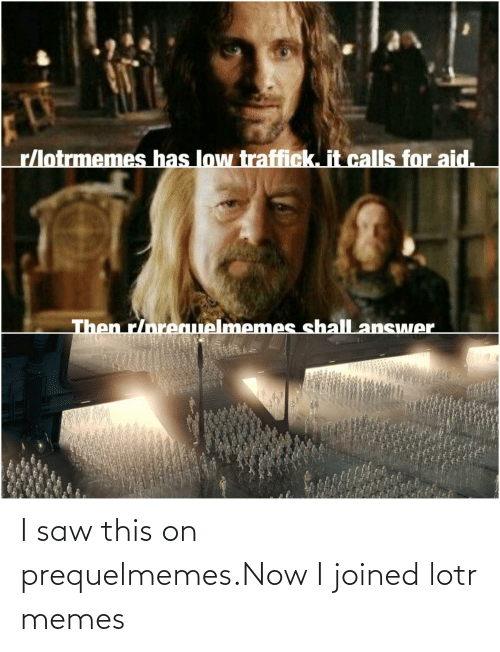 Lotr Memes: I saw this on prequelmemes.Now I joined lotr memes
