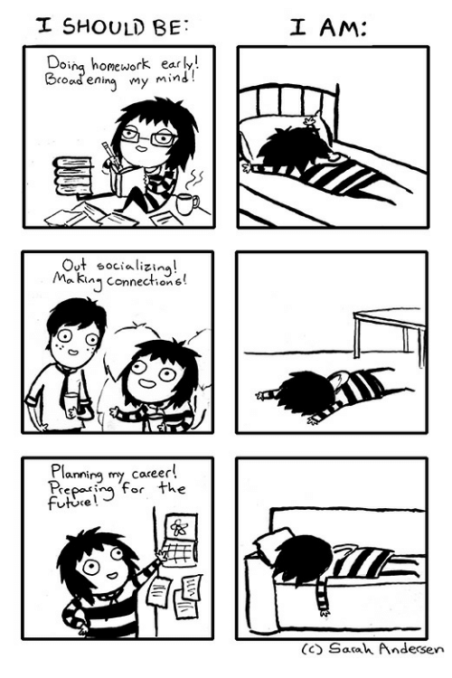 soad: I SHOULD BE:  I AM:  oinq  Soad enina my  homework early!  Broad eningmy mind!  v*t socializing!  Makin connection6!  lanning my caceer!  for the  re  futice!  (c) Sarah Andersen