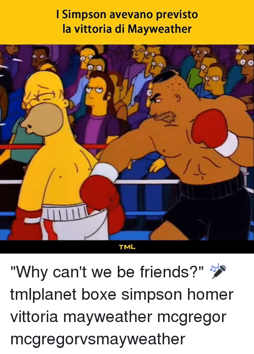 """Friends, Mayweather, and Memes: I Simpson avevano previsto  la vittoria di Mayweather  .C  TML """"Why can't we be friends?"""" 🎤 tmlplanet boxe simpson homer vittoria mayweather mcgregor mcgregorvsmayweather"""