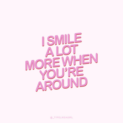 Smile, Youre, and  Around: I SMILE  A LOT  MOREWHEN  YOU'RE  AROUND  @_TYPELIKEAGIRL