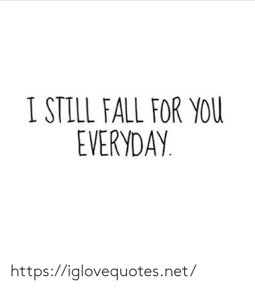 Fall: I STILL FALL FOR YOU  EVERYDAY. https://iglovequotes.net/