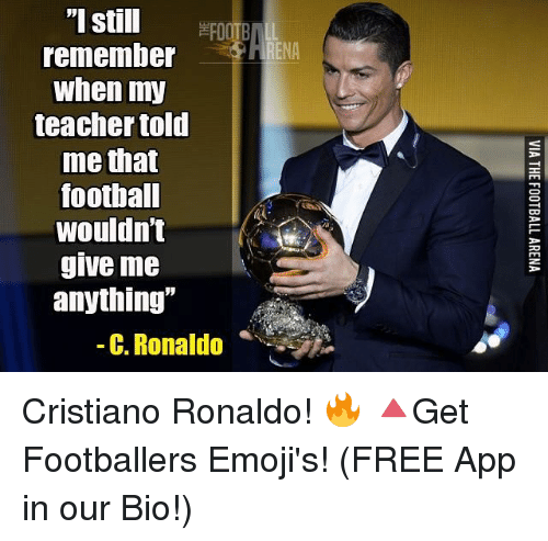 """Cristiano Ronaldo, Emoji, and Memes: """"I still  remember  When my  teacher told  me that  football  Wouldn't  give me  anything""""  C. Ronaldo Cristiano Ronaldo! 🔥 🔺Get Footballers Emoji's! (FREE App in our Bio!)"""