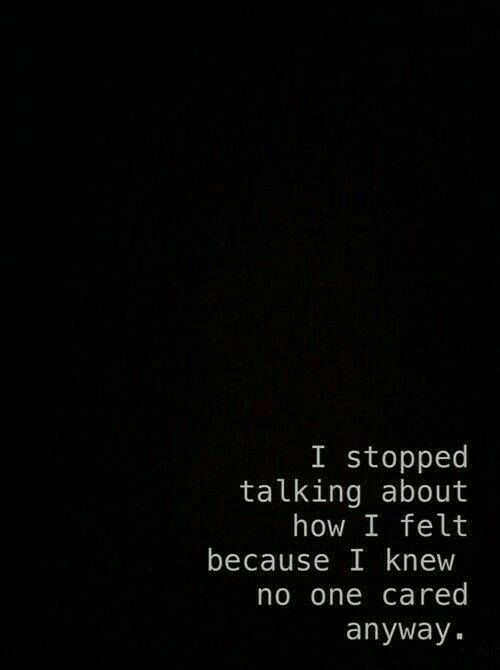 How, One, and Because: I stopped  talking about  how I felt  because I knew  no one cared  anyWay