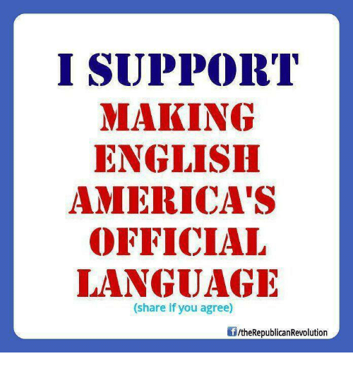 Share If You Agree: I SUPPORT  MAKING  ENGLISH  AMERICA'S  OFFICIAL  LANGUAGE  (share if you agree)  /theRepublicanRevolution