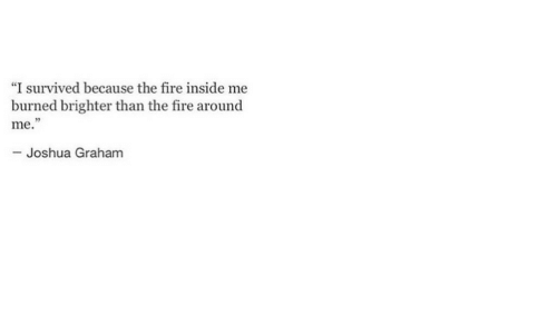 """joshua: """"I survived because the fire inside me  burned brighter than the fire around  me.""""  Joshua Graham"""