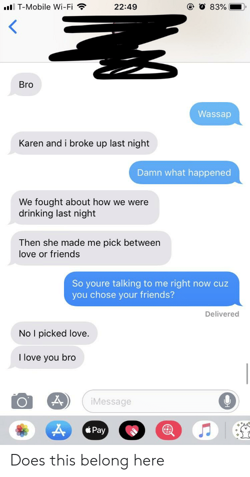 I T Mobile Wi Fi 2249 O 83 Bro Wassap Karen And I Broke Up Last Night Damn What Happened We Fought About How We Were Drinking Last Night Then She Made Me Pick