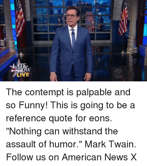 "American News: 'I The contempt is palpable and so Funny! This is going to be a reference quote for eons. ""Nothing can withstand the assault of humor."" Mark Twain. Follow us on American News X"
