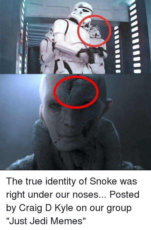 """Star Wars, Craig, and Identity: I The true identity of Snoke was right under our noses...   Posted by Craig D Kyle on our group """"Just Jedi Memes"""""""