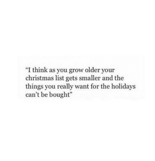 """Christmas, List, and Grow: """"I think as you grow older your  christmas list gets smaller and the  things you really want for the holidays  can't be bought"""""""