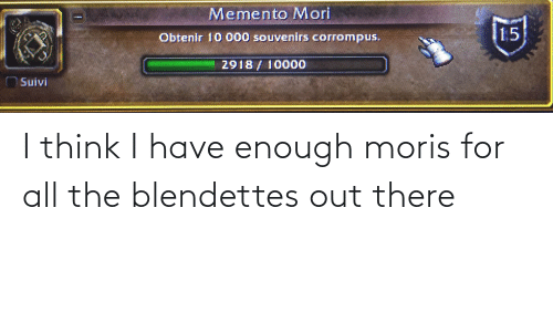 Have Enough: I think I have enough moris for all the blendettes out there