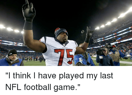"Nfl Football: ""I think I have played my last NFL football game."""