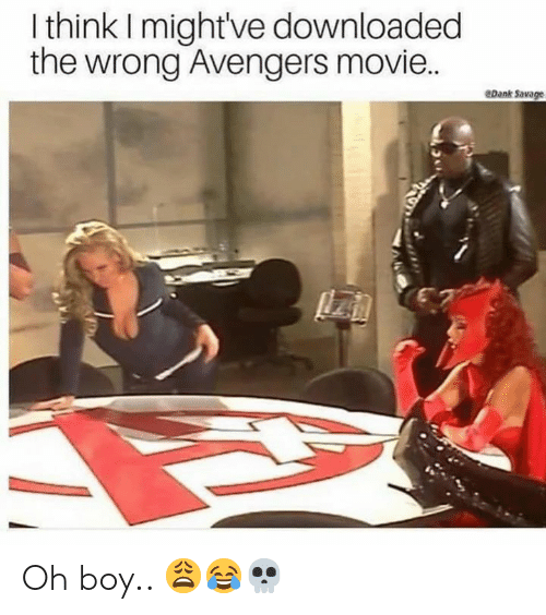 Savage, Avengers, and Movie: I think I might've downloaded  the wrong Avengers movie..  eDank Savage Oh boy.. 😩😂💀