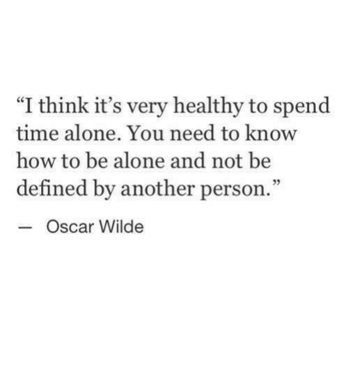 """need-to-know: """"I think it's very healthy to spend  time alone. You need to know  how to be alone and not be  defined by another person.""""  05  Oscar Wilde"""