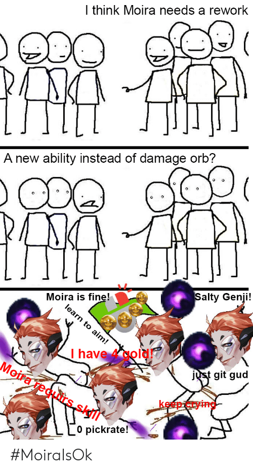 Crying, Being Salty, and Old: I think Moira needs a rework  A new ability instead of damage orb?  Salty Genji!  Moira is fine!  olearn to aim!  T have old  jQst git gud  Moifa recuirs  keep crying  pickrate! #MoiraIsOk