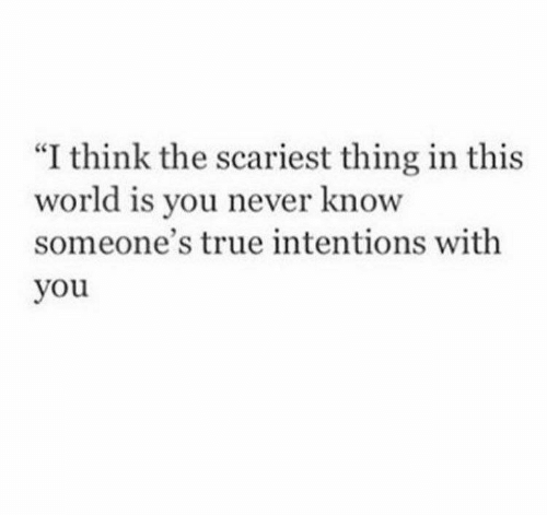 "True, World, and Never: ""I think the scariest thing in this  world  someone's true intentions with  you  is you never know"