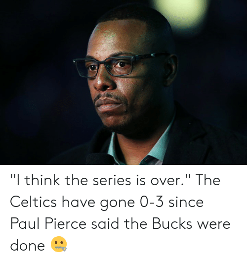 "Pierce: ""I think the series is over.""  The Celtics have gone 0-3 since Paul Pierce said the Bucks were done 🤐"