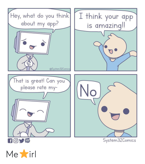 App, Can, and Web: I think your app  is amazingl!!  Hey, what do you think  about my appr  @System32Comics  That is qreat! Can you  please rate my  (No  System32Comics  WEB  TOON  f Me⭐irl