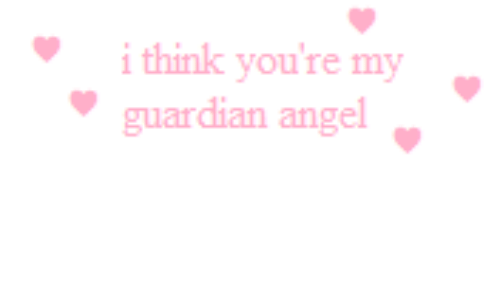Angel, Guardian, and Think: i think you're my  guardian angel