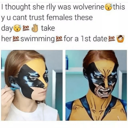 Swimming, Thought, and Her: I thought she rlly was wolverinethis  y u cant trust females these  day take  her swimming for a 1 st datepe