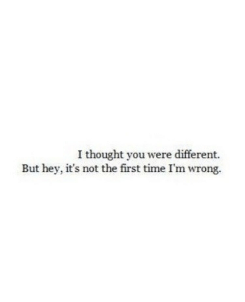 Time, Thought, and First: I thought you were different.  But hey, it's not the first time I'm wrong.