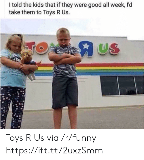 Funny, Toys R Us, and Good: I told the kids that if they were good all week, I'd  take them to Toys R Us.  US Toys R Us via /r/funny https://ift.tt/2uxzSmm
