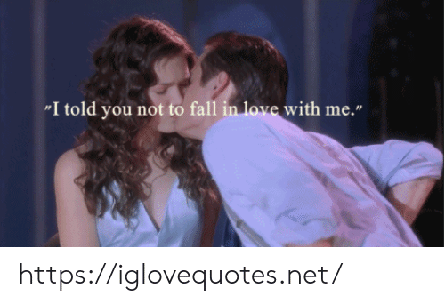 """fall in love with: """"I told you not to fall in love with me."""" https://iglovequotes.net/"""