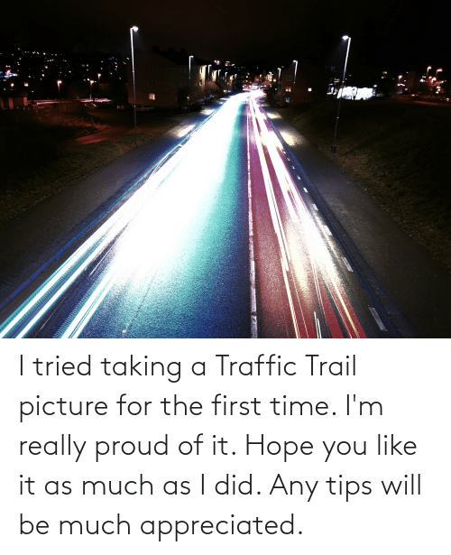 Traffic, Time, and Proud: I tried taking a Traffic Trail picture for the first time. I'm really proud of it. Hope you like it as much as I did. Any tips will be much appreciated.