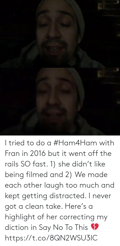 In 2016: I tried to do a #Ham4Ham with Fran in 2016 but it went off the rails SO fast. 1) she didn't like being filmed and 2) We made each other laugh too much and kept getting distracted. I never got a clean take. Here's a highlight of her correcting my diction in Say No To This 💔 https://t.co/8QN2WSU3IC