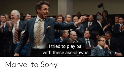 Ass, Marvel Comics, and Sony: I tried to play ball  with these ass-clowns. Marvel to Sony